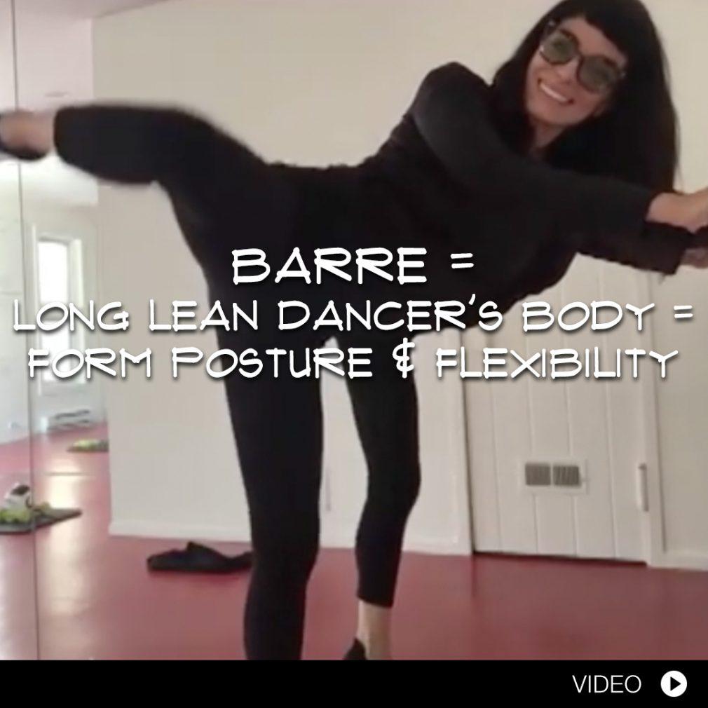 BARRE = LONG LEAN DANCER'S BODY = FORM POSTURE & FLEXIBILITY